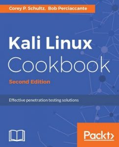 Kali Linux Cookbook – Second Edition: Effective penetration testing solutions – Corey P. Schultz, Bob Perciaccante [ePub & Kindle] [English]
