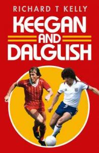 Keegan and Dalglish – Richard T Kelly [ePub & Kindle] [English]