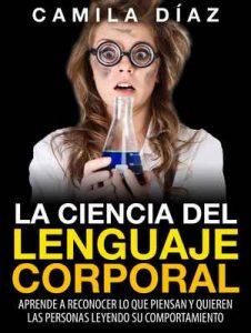 La Ciencia del Lenguaje Corporal – Aprende a Reconocer lo que Piensan y Quieren las Personas Leyendo su Comportamiento – Camila Díaz [ePub & Kindle]