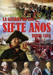 La guerra de los siete años: 1756-1763 – Ruben Ygua [ePub & Kindle]