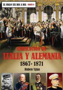 La unificación de Italia y Alemania: 1867-1871 (El siglo XIX día a día n° 9) – Ruben Ygua [ePub & Kindle]