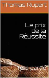 Le prix de la Réussite: 1ere partie – Thomas Rupert [ePub & Kindle] [French]