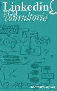 Linkedin para Consultoria – Andres Velasquez [ePub & Kindle]