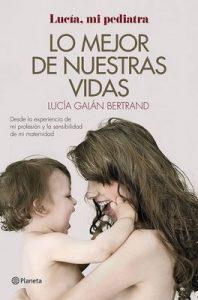 Lo mejor de nuestras vidas: Desde la experiencia de mi profesión y la sensibilidad de mi maternidad – Lucía Galán Bertrand [ePub & Kindle]