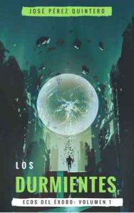 Los Durmientes (Ecos del éxodo nº 1) – José Pérez Quintero [ePub & Kindle]