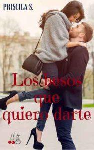 Los besos que quiero darte – Priscila S. [ePub & Kindle]