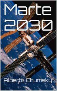 Marte 2030 – Alberto Chumsky [ePub & Kindle]