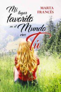 Mi lugar favorito en el mundo eres tú – Marta Francés [ePub & Kindle]