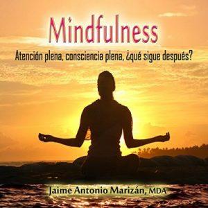 Mindfulness: Atención plena, consciencia plena. ¿Qué sigue después? – Jaime Antonio Marizán [Narrado por Jaime Antonio Marizan] [Audiolibro] [Español]
