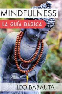 Mindfulness: la guía básica : Adquiere las habilidades fundamentales para cambiar tus hábitos y alcanzar la felicidad – Leo Babauta, Alexia Lefebvre [ePub & Kindle]