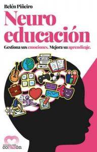 Neuroeducación: Gestiona sus emociones. Mejora su aprendizaje – Belén Piñeiro [ePub & Kindle]