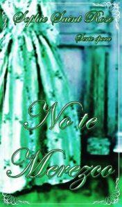 No te merezco – Sophie Saint Rose, Sonia López Rodríguez [ePub & Kindle]