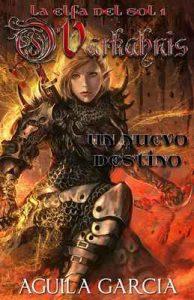 O´Varkahnis – La elfa del sol 1: Un nuevo destino – Alejandro Aguila Garcia [ePub & Kindle]