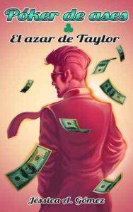 Póker de ases I: El azar de Taylor – Jéssica A. Gómez [ePub & Kindle]