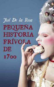 Pequeña Historia Frívola de 1700 – José de la Rosa [ePub & Kindle]