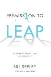 Permission to Leap: The Six-Phase Journey to Bring Your Vision to Life – Bri Seeley, Naveen Jain [ePub & Kindle] [English]