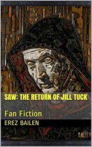 Saw: The Return Of Jill Tuck: Fan Fiction – Erez Bailen, James Wan [ePub & Kindle] [English]