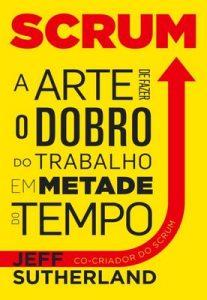 Scrum, a arte de fazer o dobro do trabalho em metade do tempo – Jeff Sutherland [ePub & Kindle] [Portuguese]