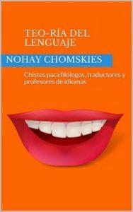 Teo-Ría del lenguaje: Chistes para filólogos, traductores y profesores de idiomas – Nohay Chomskies, Facundo Pérez [ePub & Kindle]