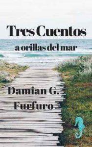 Tres cuentos a orillas del mar: Historias de mi infancia en los años 80 – Damián G. Furfuro, Damian Furfuro [ePub & Kindle]