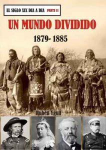 Un mundo dividido: 1879-1885 (El siglo XIX día a día n° 11) – Ruben Ygua [ePub & Kindle]