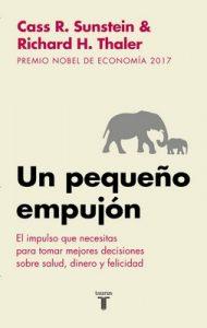 Un pequeño empujón: El impulso que necesitas para tomar mejores decisiones sobre salud, dinero y felicidad – Richard H. Thaler, Cass R. Sunstein [ePub & Kindle]