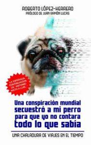 Una conspiración mundial secuestró a mi perro… – Roberto López-Herrero, Juan Ramón Lucas [ePub & Kindle]