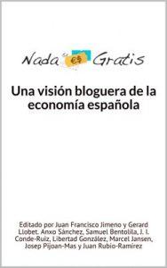 Una visión bloguera de la Economía Española – Nada es Gratis, Anxo Sánchez [ePub & Kindle]