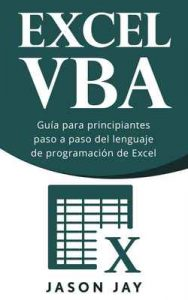 VBA Excel: Guía para principiantes paso a paso del lenguaje de programación de Excel – Jason Jay [ePub & Kindle]