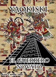 "Yaokiski ""El guerrero novato"" – Jose Alfredo Yañez Benitez [ePub & Kindle]"