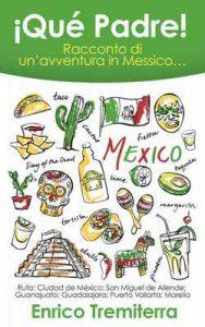 ¡Qué Padre!: Racconto di un'avventura in Messico… – Enrico Tremiterra [ePub & Kindle] [Italian]