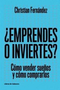 ¿Emprendes o inviertes?: Cómo vender sueños y cómo comprarlos (Temáticos emprendedores) – Christian Fernández [ePub & Kindle]