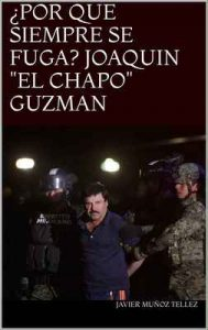 "¿Por qué siempre se fuga Joaquín ""El Chapo"" Guzman – Javier Muñoz Tellez [ePub & Kindle]"