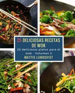 25 deliciosas recetas de wok: 25 deliciosos platos para el wok (Deliciosas platos para el wok nº 1) – Mattis Lundqvist [ePub & Kindle]