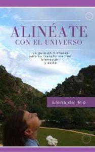 Alinéate con el universo: La guía en 3 etapas para tu transformación, bienestar y éxito – Elena del Río [ePub & Kindle]