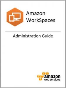 Amazon WorkSpaces: Administration Guide – Amazon Web Services [ePub & Kindle] [English]
