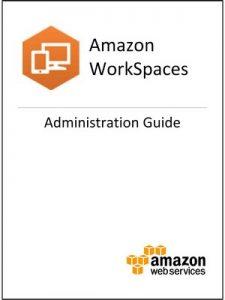 Amazon WorkSpaces: Administration Guide – Amazon Web Services [ePub & Kindle] [English]