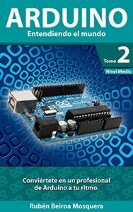 Arduino Entendiendo el mundo: Nivel Medio -Tomo 2 – Rubén Beiroa Mosquera [ePub & Kindle]