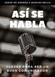 Así se habla: Claves para ser un buen comunicador – Josué de Andrés, Marcos Bello [ePub & Kindle]