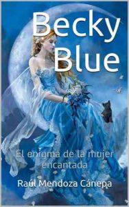 Becky Blue: El enigma de la mujer encantada – Raúl Mendoza Cánepa [ePub & Kindle]
