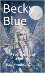 Becky Blue: Perdidos en el laberinto – Raúl Mendoza Cánepa [ePub & Kindle]