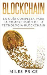 Blockchain: La Guía Completa Para La Comprensión De La Tecnología Blockchain – Miles Price [ePub & Kindle]
