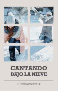 Cantando bajo la nieve – Cris Ginsey [ePub & Kindle]