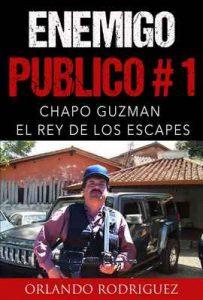 Chapo Guzman: El Rey de los escapes: Enemigo Público #1 – Orlando Rodriguez [ePub & Kindle]