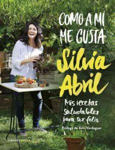 Como a mí me gusta: Mis recetas saludables para ser feliz – Sílvia Abril, Jaume Prat Vallribera [ePub & Kindle]