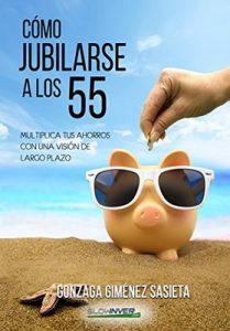 Como jubilarse a los 55: Multiplica tus ahorros con una visión de largo plazo – Gonzaga Giménez Sasieta [ePub & Kindle]