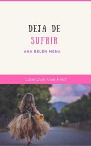 Deja de Sufrir (Vivir Feliz nº 8) – Ana Belén Mena, Yolanda Pallás [ePub & Kindle]