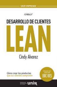 Desarrollo de Clientes LEAN: Cómo crear los productos que tus clientes comprarán – Cindy Alvarez, Eric Ries [ePub & Kindle]