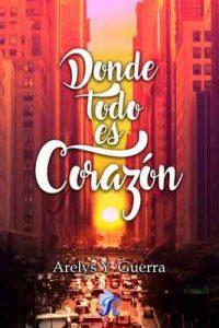 Donde todo es corazón – Arelys Y. Guerra [ePub & Kindle]