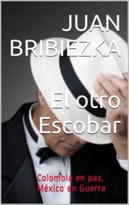 El otro Escobar: Colombia en paz, México en Guerra – Juan Bribiezka [ePub & Kindle]